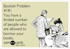 Bookish Problem #181 You have a limited number of people who are allowed to borrow your books.