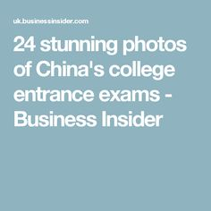 24 stunning photos of China's college entrance exams - Business Insider