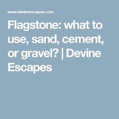 Flagstone: what to use, sand, cement, or gravel? | Devine Escapes