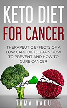 Keto Diet for Cancer: Therapeutic Effects of a Low Carb Diet, Learn How to Prevent and How to Cure Cancer by [Radu, Toma] Ketosis Supplements, High Carb Diet, Keto Pills, Cancer Cure, Cancer Cells, Fat Burning Diet, Fad Diets, Keto Meal Plan, Ketogenic Diet