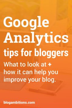 Learn what reports to look at in Google Analytics to help you improve your blog.
