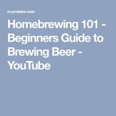 Homebrewing 101 - Beginners Guide to Brewing Beer - YouTube