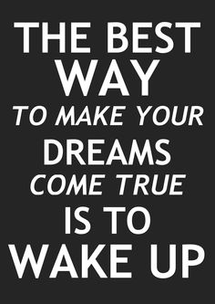 The best way to make your DREAMS come true is to wake up. Wise Quotes, Great Quotes, Quotes To Live By, Wise Sayings, Motivational Quotes, Ways To Wake Up, My Life Style, Dream Come True, Life Lessons