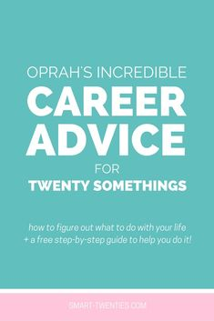Find out Oprah Winfrey's encouraging advice for twenty somethings. And the best  part is it's something you can start taking action on today.