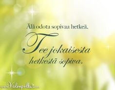 Tee jokaisesta hetkestä sopiva Wise Quotes, Qoutes, Motivational Quotes, Quotes About Everything, More Words, Funny Texts, Affirmations, Mindfulness, Wisdom