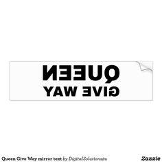 Queen Give Way mirror text Bumper Sticker