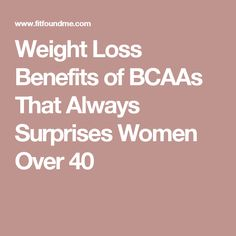 Weight Loss Benefits of BCAAs That Always Surprises Women Over 40