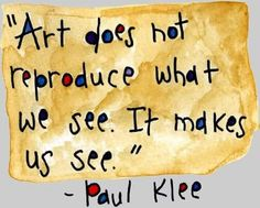 """Art does not reproduce what we see. It makes us see."""