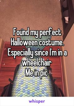 Found my perfect Halloween costume. Especially since I'm in a wheelchair  Me in pic