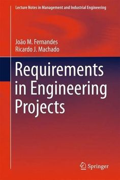 Requirements in Engineering Projects (Lecture Notes in Management and Industrial Engineering) by João M. Fernandes http://www.amazon.co.uk/dp/3319185969/ref=cm_sw_r_pi_dp_wMf4wb106XP5N