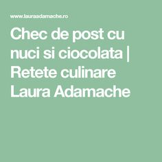 Chec de post cu nuci si ciocolata | Retete culinare Laura Adamache