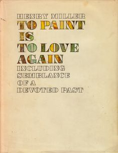 To Paint Is to Love Again: Henry Miller on Art, How Hobbies Enrich Us, and Why Good Friends Are Essential for Creative Work | Brain Pickings...