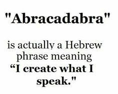 """.Manifesting it into Being...Abracadabra...""""I create what I speak"""" Add intention and beliefe and anything the mind can conceive and believe...it can achieve."""