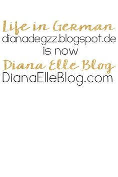 Life in German is now Diana Elle Blog. I decided it was finally time to match my name and domain. it's still the same blog though!