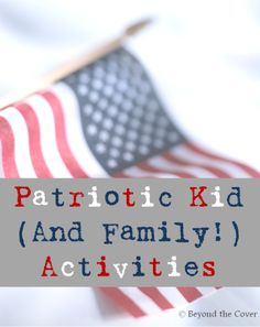 Patriotic Kid (And Family!) Activities! Fun to do for Memorial Day, Labor Day, 4th of July, and anything else you want to make patriotic. There are patriotic crafts, recipes, and books that are appealing for the whole family! - Beyond the Cover