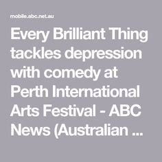 Every Brilliant Thing tackles depression with comedy at Perth International Arts Festival - ABC News (Australian Broadcasting Corporation)