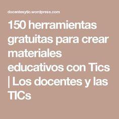 150 herramientas gratuitas para crear materiales educativos con Tics | Los docentes y las TICs