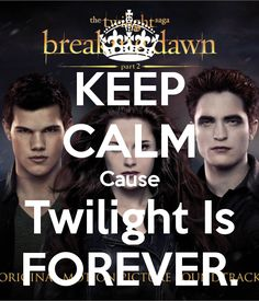 KEEP CALM Cause Twilight Is FOREVER.
