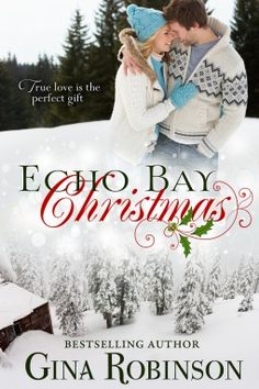 Echo Bay Christmas by Gina Robinson | Release Date: September 17, 2013 | www.ginarobinson.com | Contemporary Romance