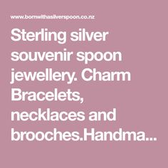 Charm Bracelets, necklaces and brooches.Handmade in New Zealand. Spoon Jewelry, Brooches Handmade, Charm Bracelets, Charmed, Necklaces, Jewellery, Sterling Silver, Souvenir, Travel