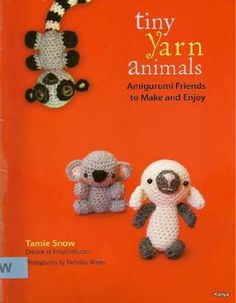 Tiny Yarn Animals, Free book. @Meaghan Coates  I need to learn to crochet. I can't handle this.