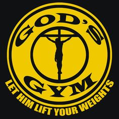 God's Gym Let Him Lift Your Weight