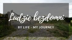 Praca z bezdomnymi w schronisku w Anglii. Kim są osoby bezdomne, jak myślą i jak żyją? by Life - My Journey