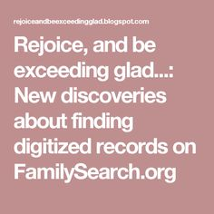 Rejoice, and be exceeding glad...: New discoveries about finding digitized records on FamilySearch.org