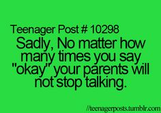 """Sadly, no matter how many times you say """"okay,"""" your parents will not stop talking."""