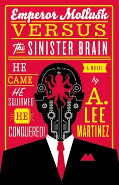 Emperor Mollusk vs. The Sinister Brain by A. Lee Martinez