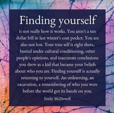 Finding yourself isn't really how it works. You aren't a dollar bill in last winter's coat pocket. You also are not lost. Your true self is right there. Wisdom Quotes, Quotes To Live By, Me Quotes, Motivational Quotes, Inspirational Quotes, Peace And Love Quotes, Lost Soul Quotes, Change Your Life Quotes, Leader Quotes