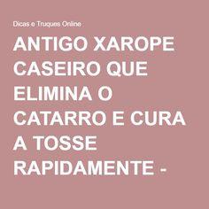 ANTIGO XAROPE CASEIRO QUE ELIMINA O CATARRO E CURA A TOSSE RAPIDAMENTE - Dicas e Truques Online