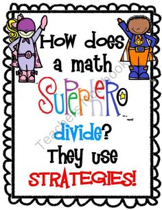 Division Strategy Mini-Posters from AMC Looking From Third to Fourth on TeachersNotebook.com (19 pages)  - A set of posters with strategies to help your students divide. The posters have a superhero theme! Strategies include using fact families and making arrays.