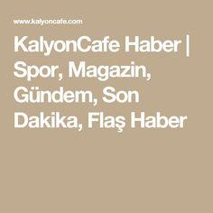 KalyonCafe Haber   Spor, Magazin, Gündem, Son Dakika, Flaş Haber