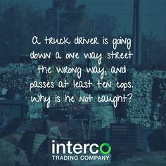 A truck driver is going down a one way street the wrong way and passes at least ten cops. Why is he not caught? #IntercoKnows
