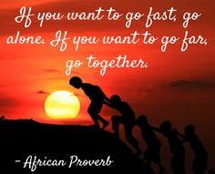 If you want to go fast, go alone. If you want to go far, go together. - African Proverb #quotes #teamwork #community #Sevecotec