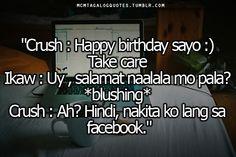"""Visit mcmtagalogquotes.tumblr.com for more tagalog quotes and love quotes tagalog tagalog quotes:""""Crush : Happy birthday sayo :) Take care Ikaw : Uy , salamat naalala mo pala? *blushing* Crush : Ah? Hindi, nakita ko lang sa facebook."""" Filipino Funny, Tagalog Quotes, Hugot Lines, Sad Love Quotes, Just For Laughs, Haha, Funny Stuff, Blush, Language"""
