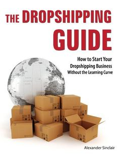 The Dropshipping Guide: How to Start Your Dropshipping Business Without the Learning Curve by Alexander Sinclair. $2.99. 53 pages. Author: Alexander Sinclair. Publisher: Quite Right (June 2, 2012)
