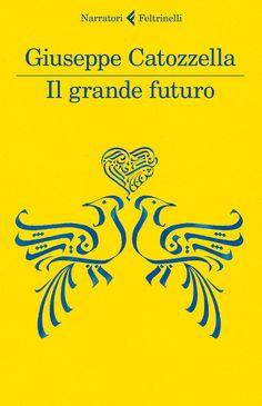Il grande futuro - Giuseppe Catozzella - Libro - Feltrinelli - I narratori Books 2016, Fiction, Reading, Movie Posters, Grande, Cristiani, Blog, You Complete Me, Futurism