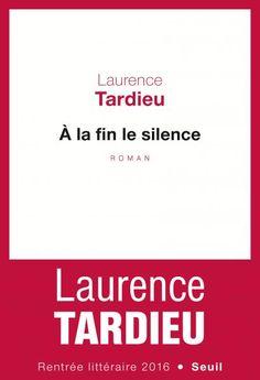 À la fin le silence, Laurence Tardieu, Littérature française - Seuil | Editions Seuil