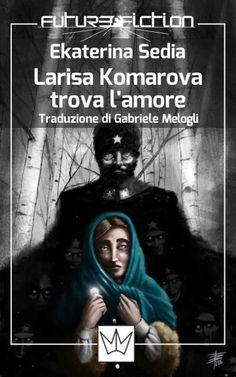 """The cover for the e-book: """"Larisa Komarova trova l'amore"""" (""""Larisa Komarova falls in love""""), by Ekaterina Sedia. Editor: Mincione editore; Art Director: Francesco Verso; Published in 2016."""