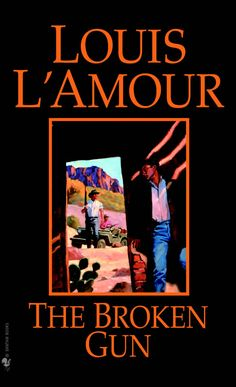 The Broken Gun - a novel by Louis L'Amour