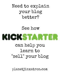 Need a better way to explain your blog? Look at Kickstarter. - Planet Jinxatron