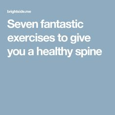 Seven fantastic exercises togive you ahealthy spine
