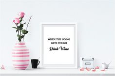 When The Going Gets Tough Drink Wine printable wall art
