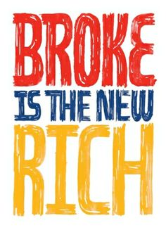 Broke is the New Rick by catrulz......I wish!                            (Rich)?