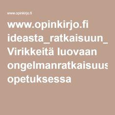 www.opinkirjo.fi ideasta_ratkaisuun_ii_web.pdf Virikkeitä luovaan ongelmanratkaisuus opetuksessa