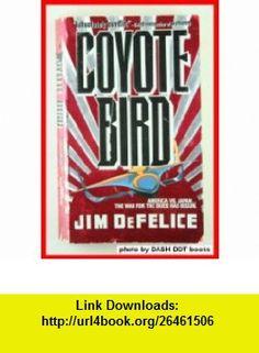 Coyote Bird (9780312929817) Jim DeFelice , ISBN-10: 0312929811  , ISBN-13: 978-0312929817 ,  , tutorials , pdf , ebook , torrent , downloads , rapidshare , filesonic , hotfile , megaupload , fileserve