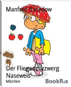 Manfred Basedow: Der Fliegenpilzzwerg Naseweis