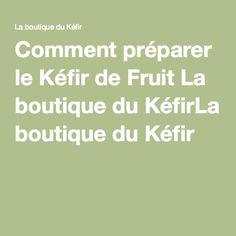 Comment préparer le Kéfir de Fruit La boutique du KéfirLa boutique du Kéfir Kombucha, Jus Detox, Nutrition, Cooking Chef, Food And Drink, Cocktails, Boutique, Blog, Fitness